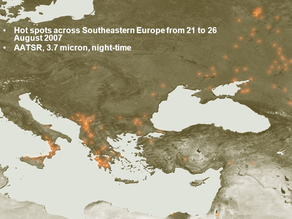 Hot spots across Southeastern Europe from 21 to 26 August 2007 AATSR, 3.7 micron, night-time