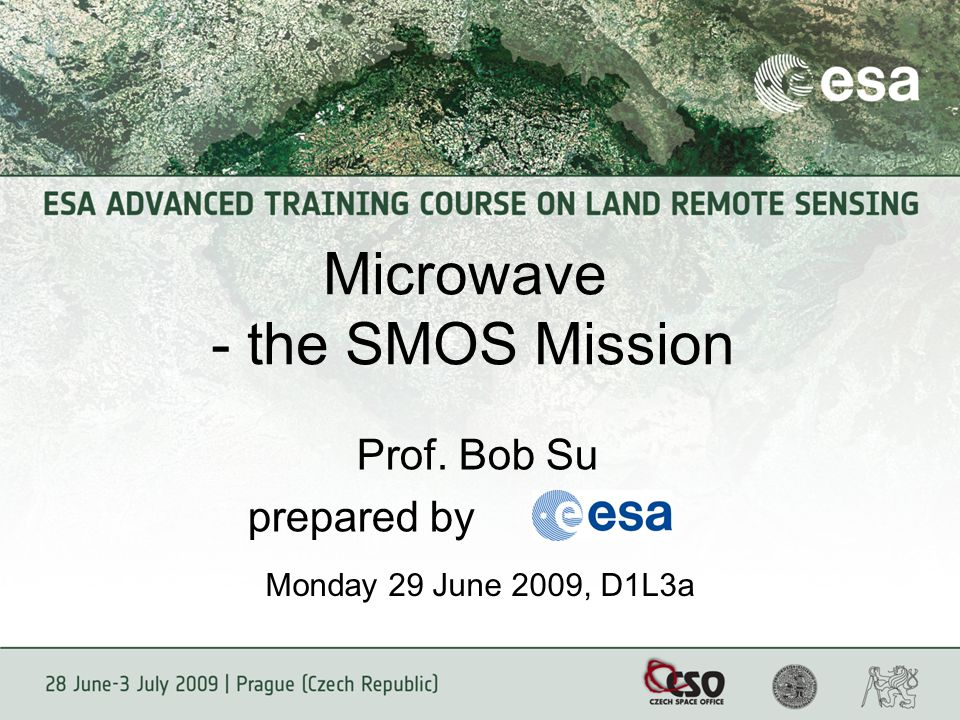 Microwave - the SMOS Mission Prof. Bob Su prepared by Monday 29 June 2009, D1L3a