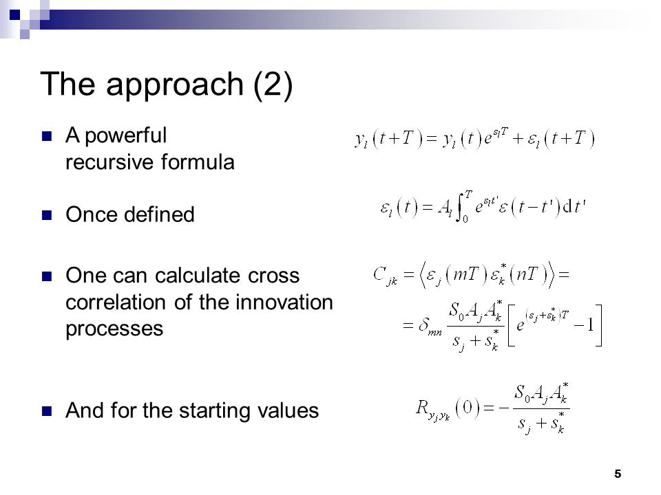 5 The approach (2) Once defined A powerful recursive formula One can calculate cross correlation of the innovation processes And for the starting valu