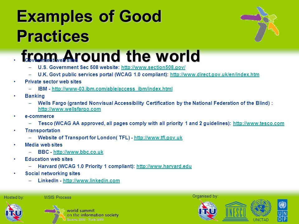 Organised by: Hosted by:WSIS Process UNCTAD Examples of Good Practices from Around the world Government web sites –U.S. Government Sec 508 website: ht