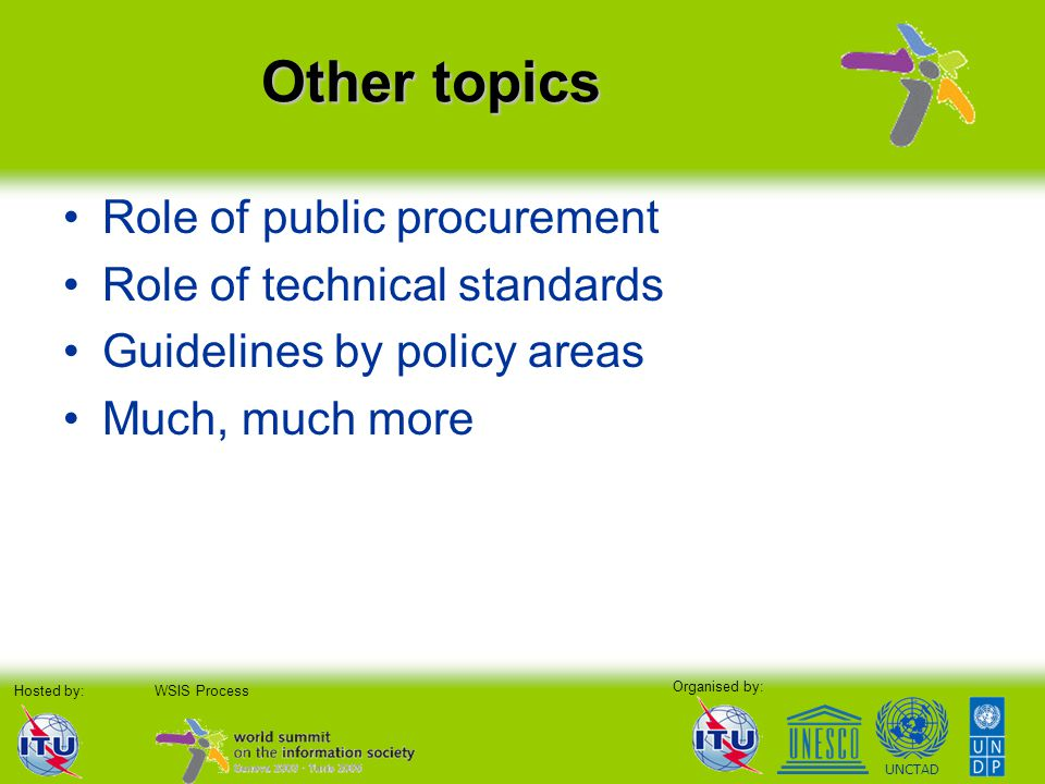 Organised by: Hosted by:WSIS Process UNCTAD Other topics Role of public procurement Role of technical standards Guidelines by policy areas Much, much more