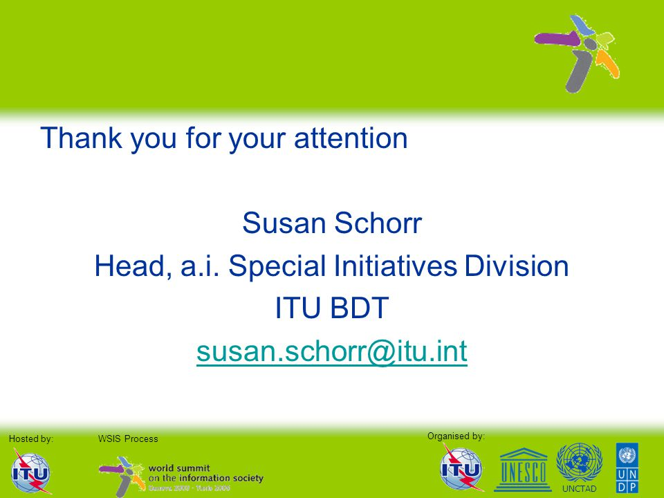 Organised by: Hosted by:WSIS Process UNCTAD Thank you for your attention Susan Schorr Head, a.i.