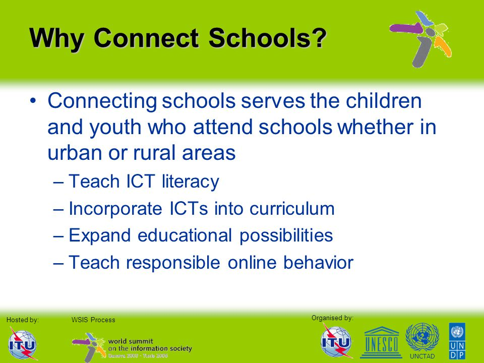 Organised by: Hosted by:WSIS Process UNCTAD Why Connect Schools.