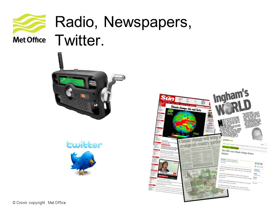 © Crown copyright Met Office Radio, Newspapers, Twitter.