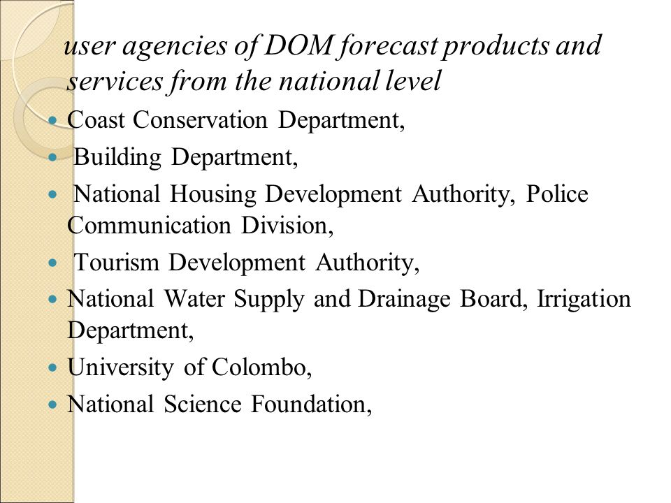 user agencies of DOM forecast products and services from the national level Coast Conservation Department, Building Department, National Housing Devel