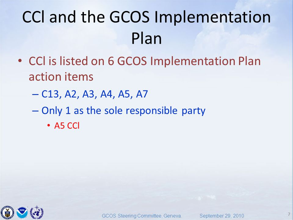 7 GCOS Steering Committee, Geneva. September 29, 2010 7 CCl and the GCOS Implementation Plan CCl is listed on 6 GCOS Implementation Plan action items