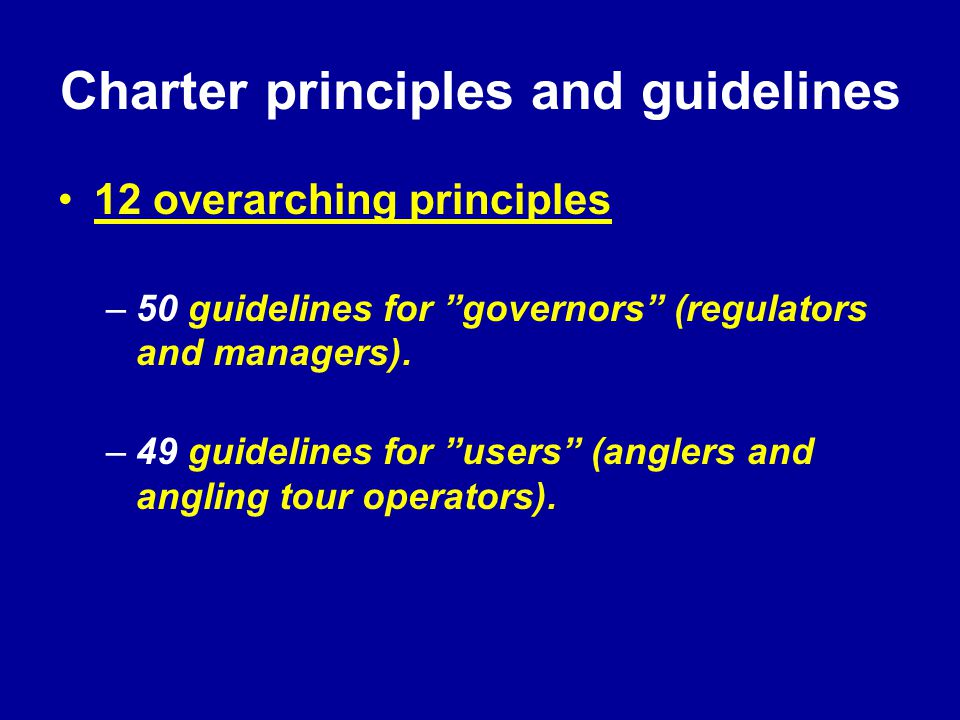 Charter principles and guidelines 12 overarching principles –50 guidelines for governors (regulators and managers).