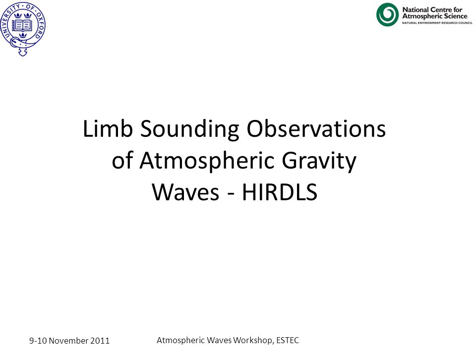 9-10 November 2011 Atmospheric Waves Workshop, ESTEC Limb Sounding Observations of Atmospheric Gravity Waves - HIRDLS