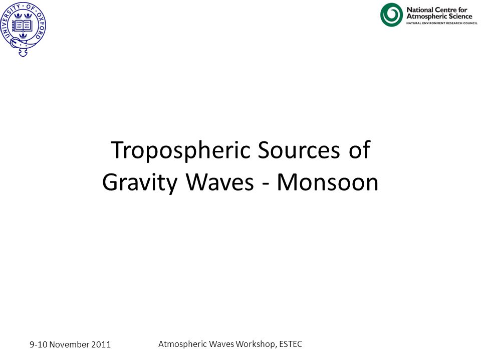 9-10 November 2011 Atmospheric Waves Workshop, ESTEC Tropospheric Sources of Gravity Waves - Monsoon
