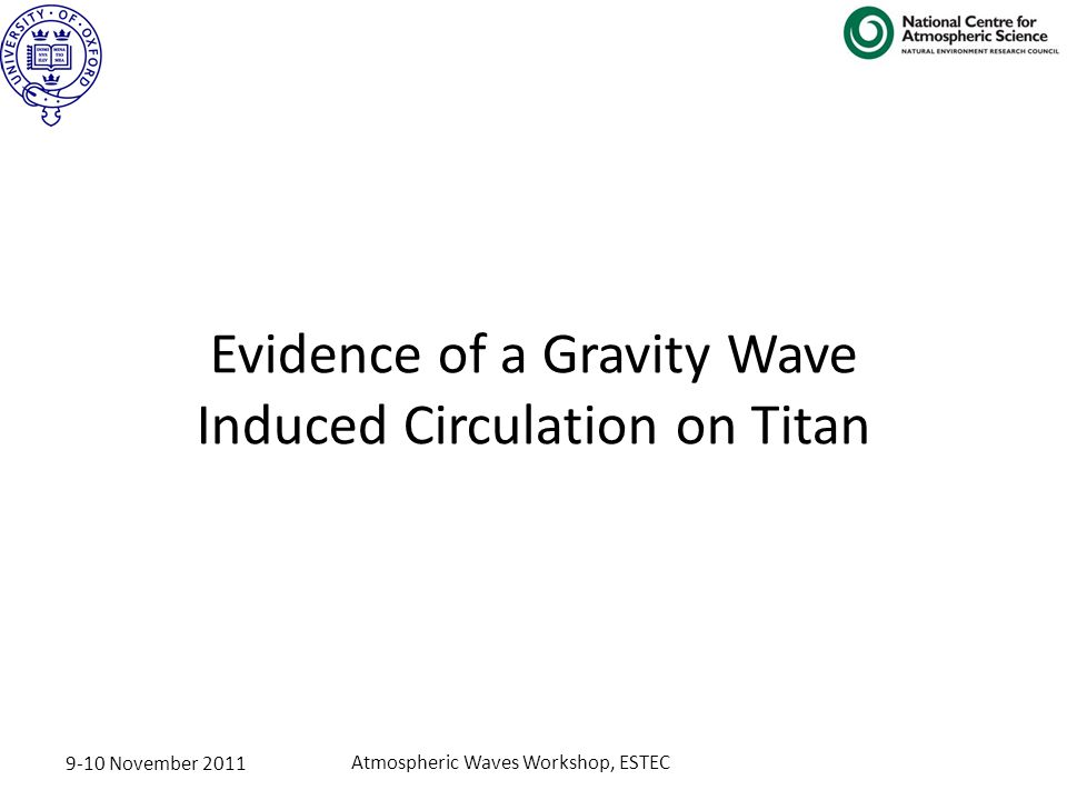 9-10 November 2011 Atmospheric Waves Workshop, ESTEC Evidence of a Gravity Wave Induced Circulation on Titan