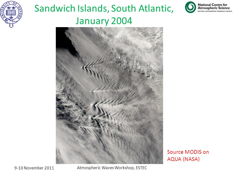 9-10 November 2011 Atmospheric Waves Workshop, ESTEC Sandwich Islands, South Atlantic, January 2004 Source MODIS on AQUA (NASA)