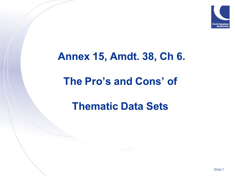 Slide 1 Annex 15, Amdt. 38, Ch 6. The Pro's and Cons' of Thematic Data Sets
