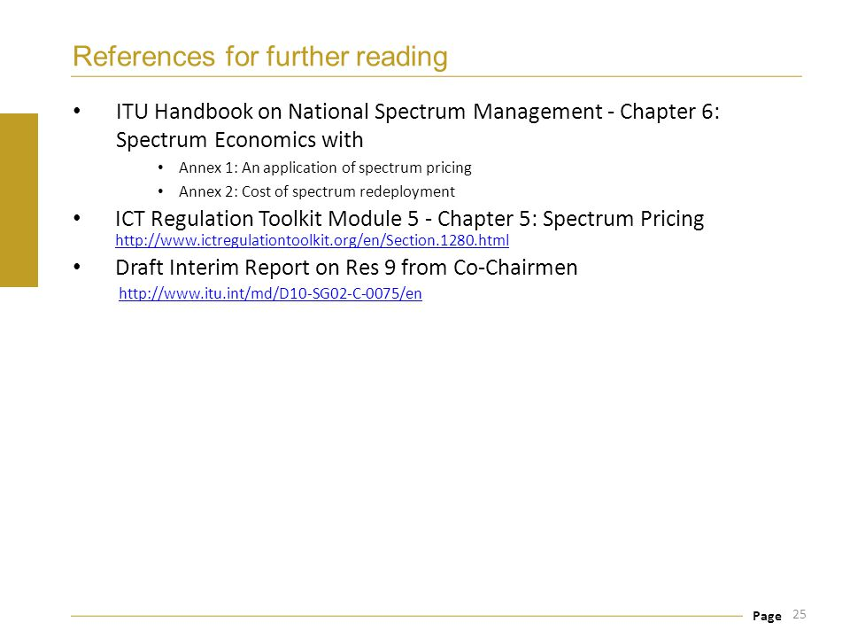 Page References for further reading ITU Handbook on National Spectrum Management - Chapter 6: Spectrum Economics with Annex 1: An application of spect