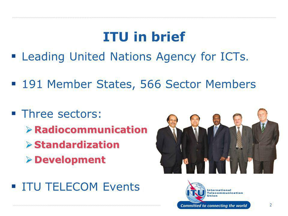 3 ITU's Global Presence 5 regional offices, 8 area offices HQ in Geneva, Switzerland