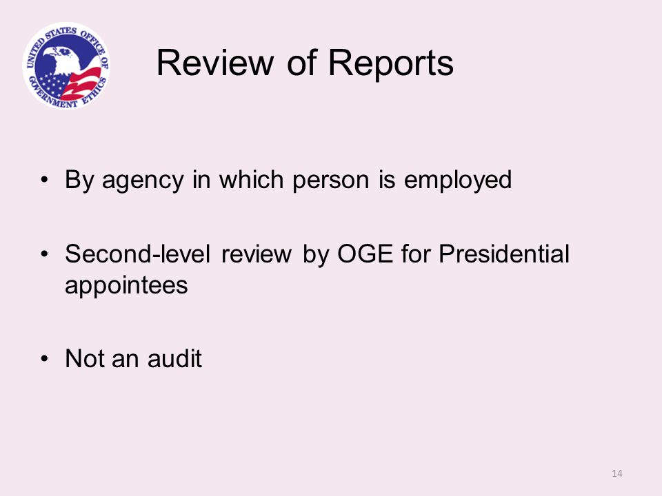 Review of Reports By agency in which person is employed Second-level review by OGE for Presidential appointees Not an audit 14