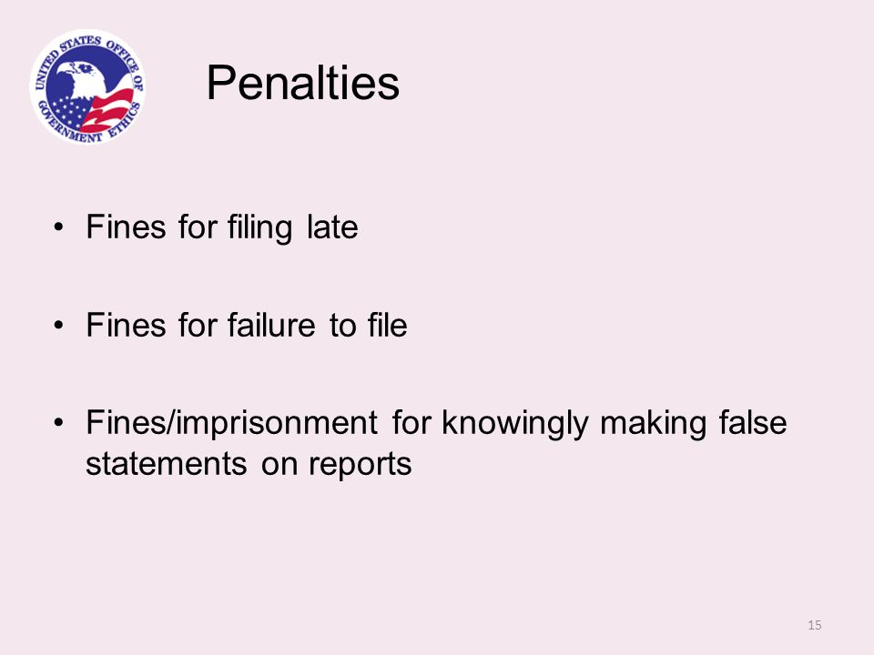 Penalties Fines for filing late Fines for failure to file Fines/imprisonment for knowingly making false statements on reports 15