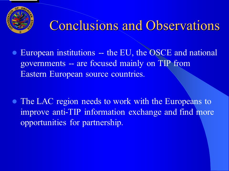 Conclusions and Observations European institutions -- the EU, the OSCE and national governments -- are focused mainly on TIP from Eastern European source countries.