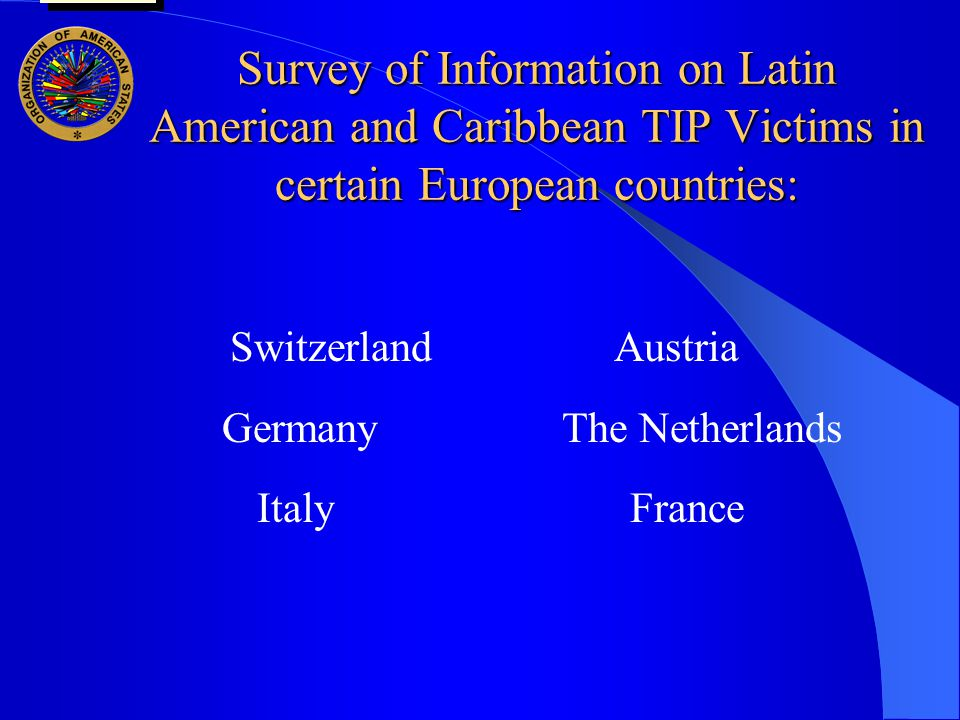 Survey of Information on Latin American and Caribbean TIP Victims in certain European countries: SwitzerlandAustria Germany The Netherlands Italy France user oas: