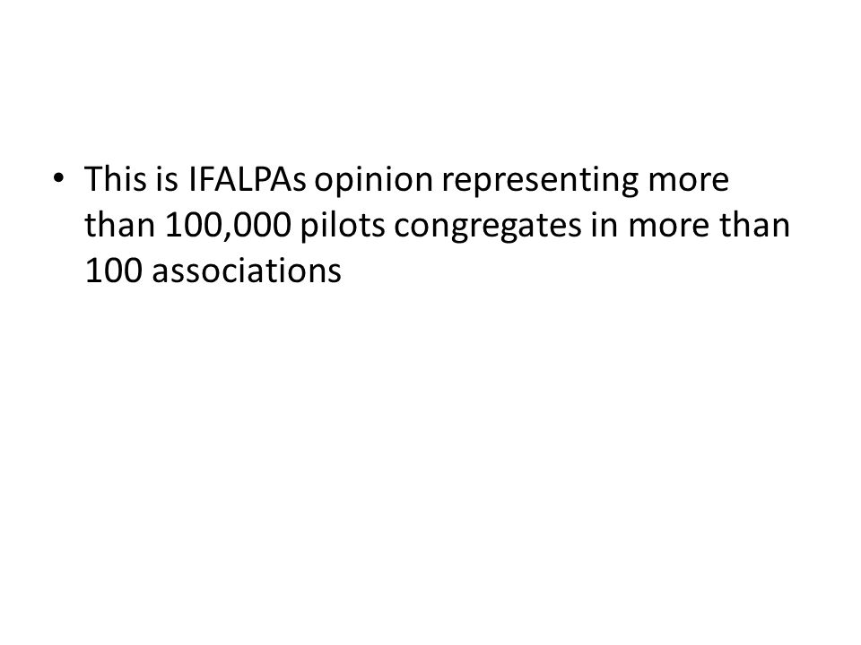 This is IFALPAs opinion representing more than 100,000 pilots congregates in more than 100 associations