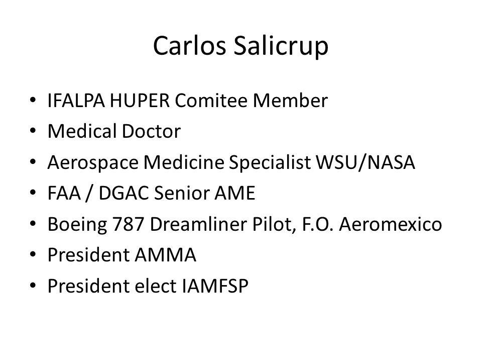 Carlos Salicrup IFALPA HUPER Comitee Member Medical Doctor Aerospace Medicine Specialist WSU/NASA FAA / DGAC Senior AME Boeing 787 Dreamliner Pilot, F.O.