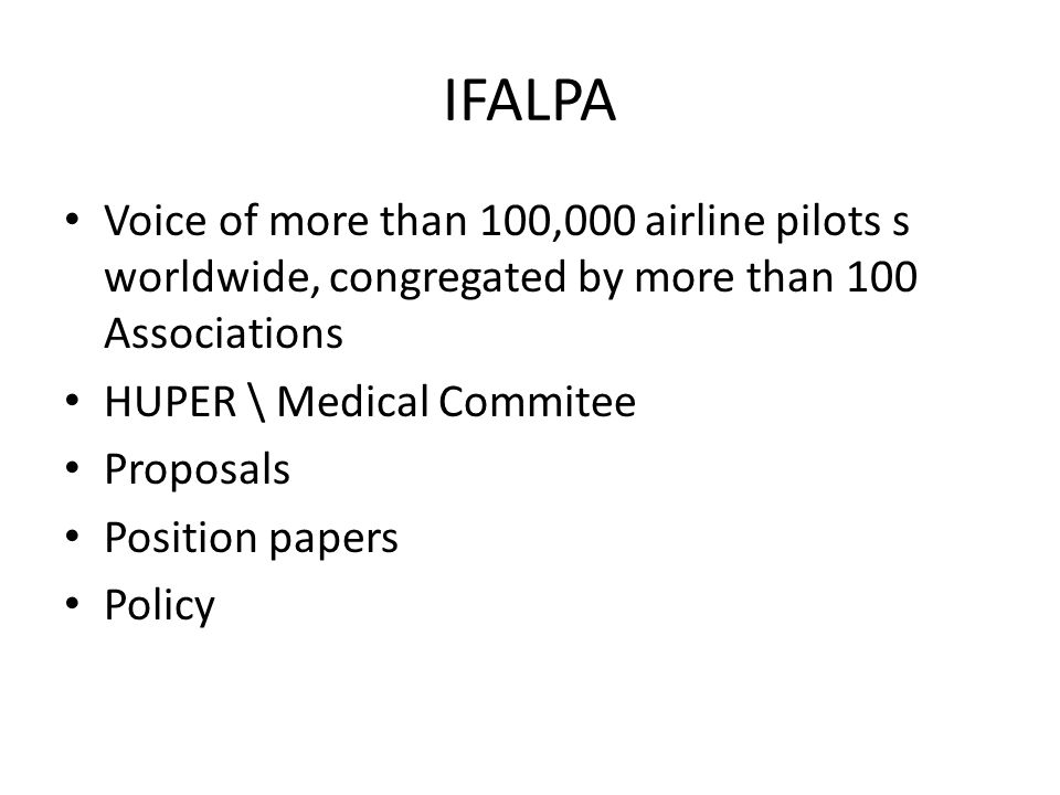 IFALPA Voice of more than 100,000 airline pilots s worldwide, congregated by more than 100 Associations HUPER \ Medical Commitee Proposals Position pa