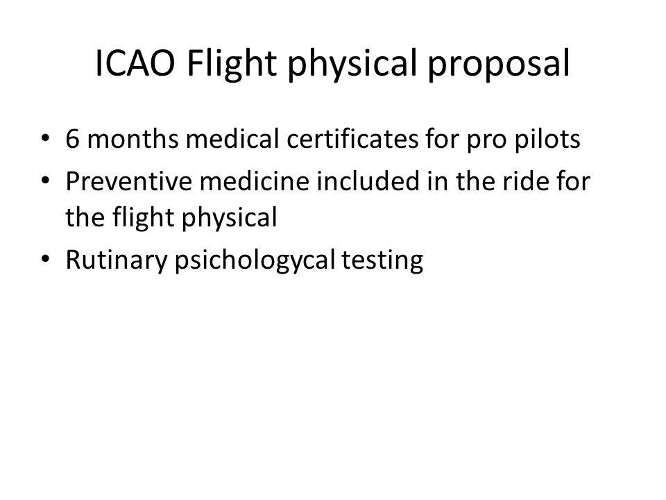 ICAO Flight physical proposal 6 months medical certificates for pro pilots Preventive medicine included in the ride for the flight physical Rutinary psichologycal testing