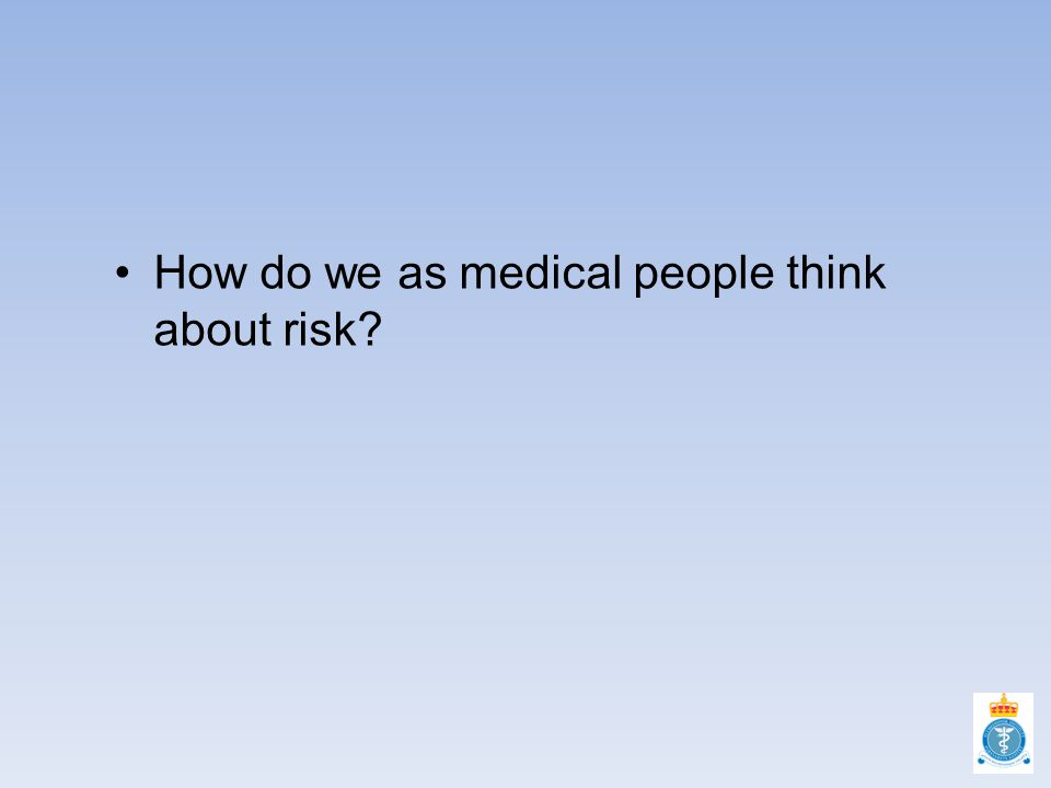 How do we as medical people think about risk?