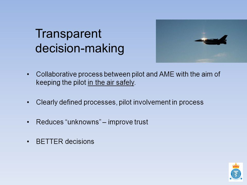 Transparent decision-making Collaborative process between pilot and AME with the aim of keeping the pilot in the air safely.