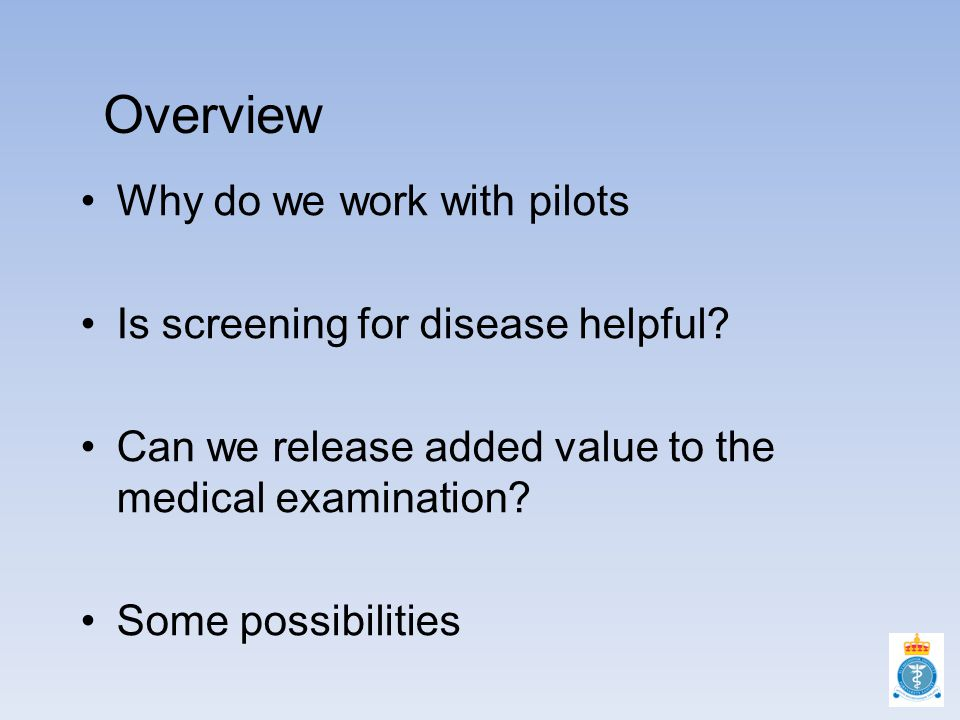 Overview Why do we work with pilots Is screening for disease helpful.