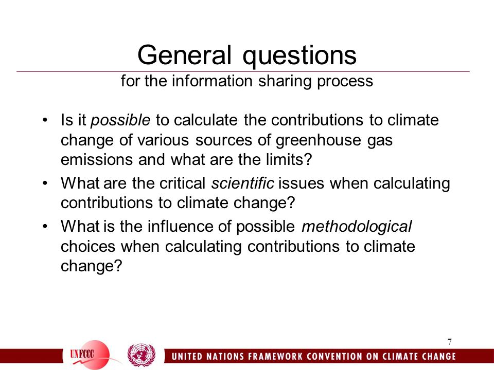 7 General questions for the information sharing process Is it possible to calculate the contributions to climate change of various sources of greenhouse gas emissions and what are the limits.