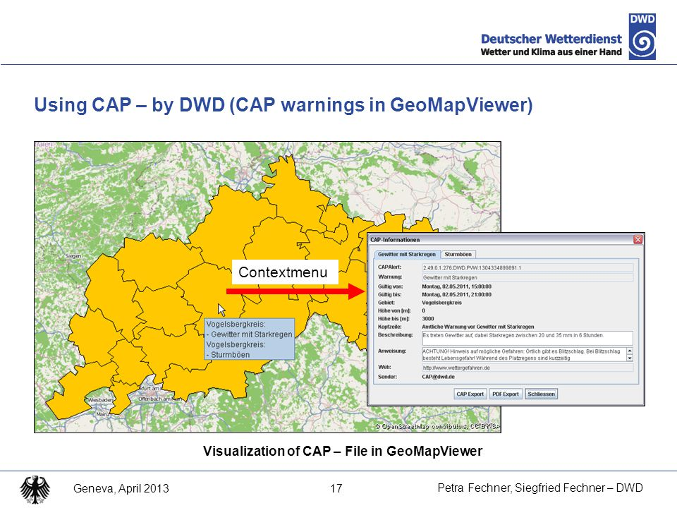 17 Petra Fechner, Siegfried Fechner – DWD Geneva, April 2013 Using CAP – by DWD (CAP warnings in GeoMapViewer) Visualization of CAP – File in GeoMapViewer Contextmenu