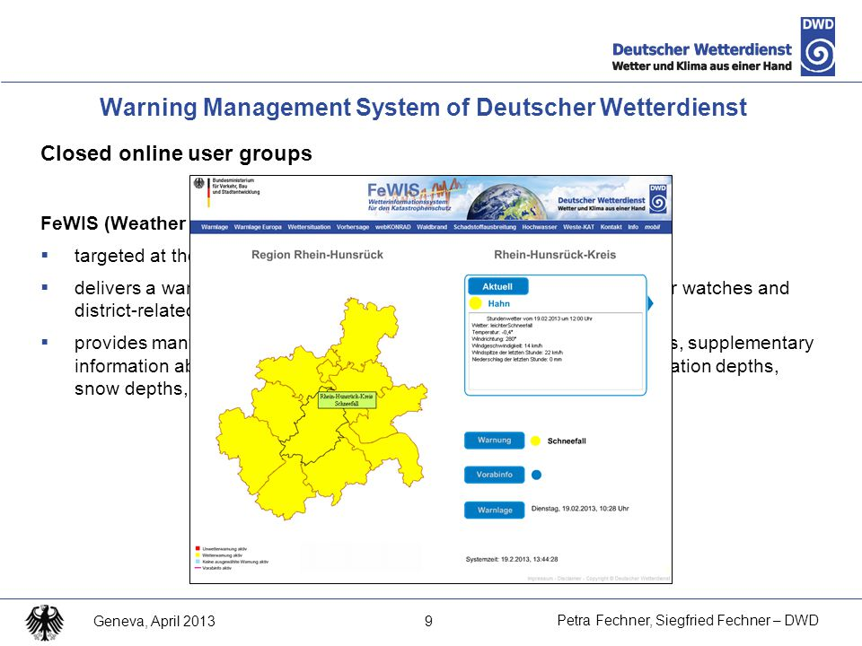 20 Petra Fechner, Siegfried Fechner – DWD Geneva, April 2013 Plattform of the official warnings of 33 National Meteorological Services Using CAP – by MeteoAlarm More than 1000 websites linking to meteoalarm.eu Two steps (in near future):  Export CAP warnings  Import CAP Warnings from member states
