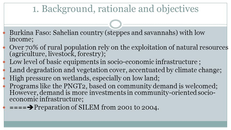 1. Background, rationale and objectives Burkina Faso: Sahelian country (steppes and savannahs) with low income; Over 70% of rural population rely on t