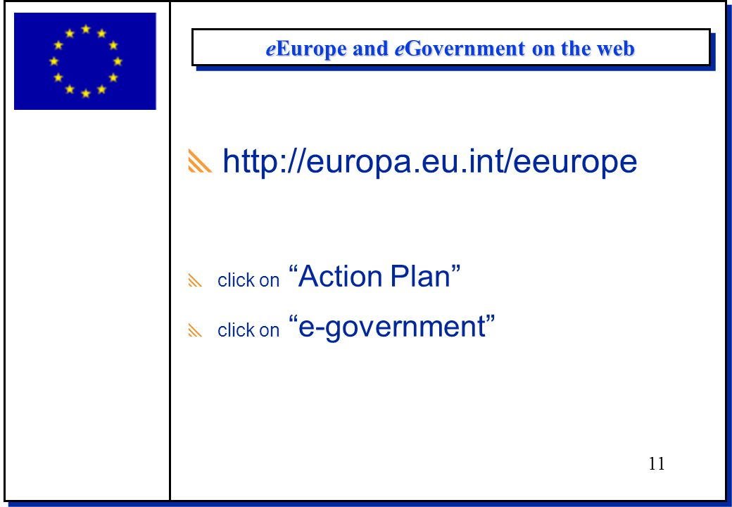 eEurope and eGovernment on the web  http://europa.eu.int/eeurope  click on Action Plan  click on e-government 11