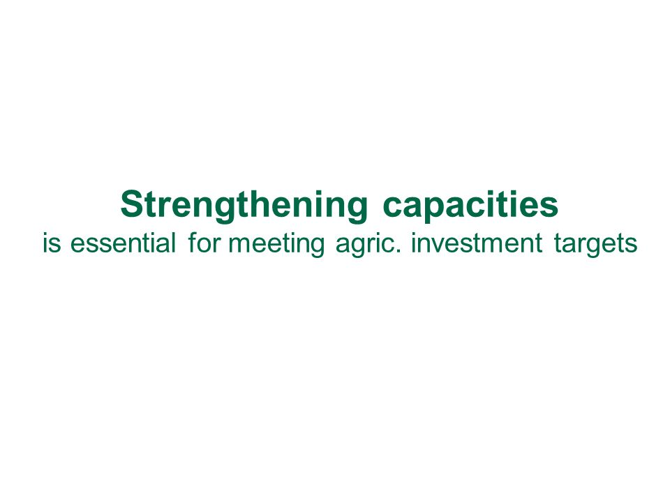 Strengthening capacities is essential for meeting agric. investment targets