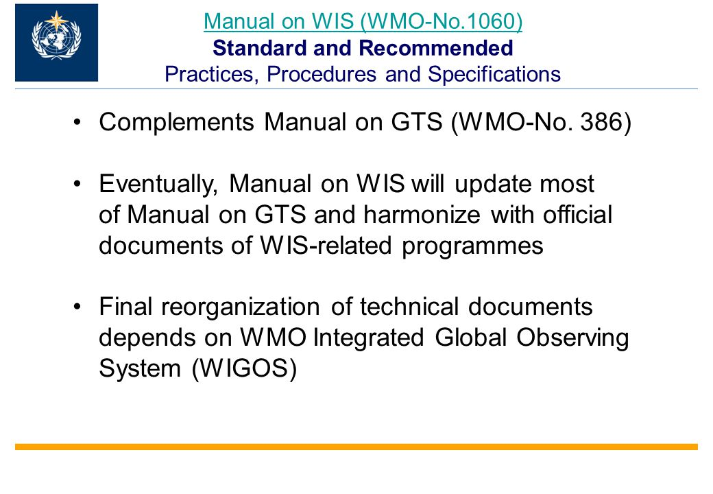 Manual on WIS (WMO-No.1060) Manual on WIS (WMO-No.1060) Standard and Recommended Practices, Procedures and Specifications Complements Manual on GTS (WMO-No.