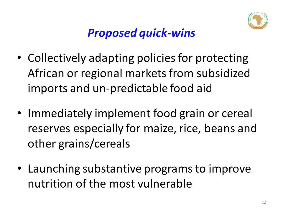 Proposed quick-wins Collectively adapting policies for protecting African or regional markets from subsidized imports and un-predictable food aid Imme