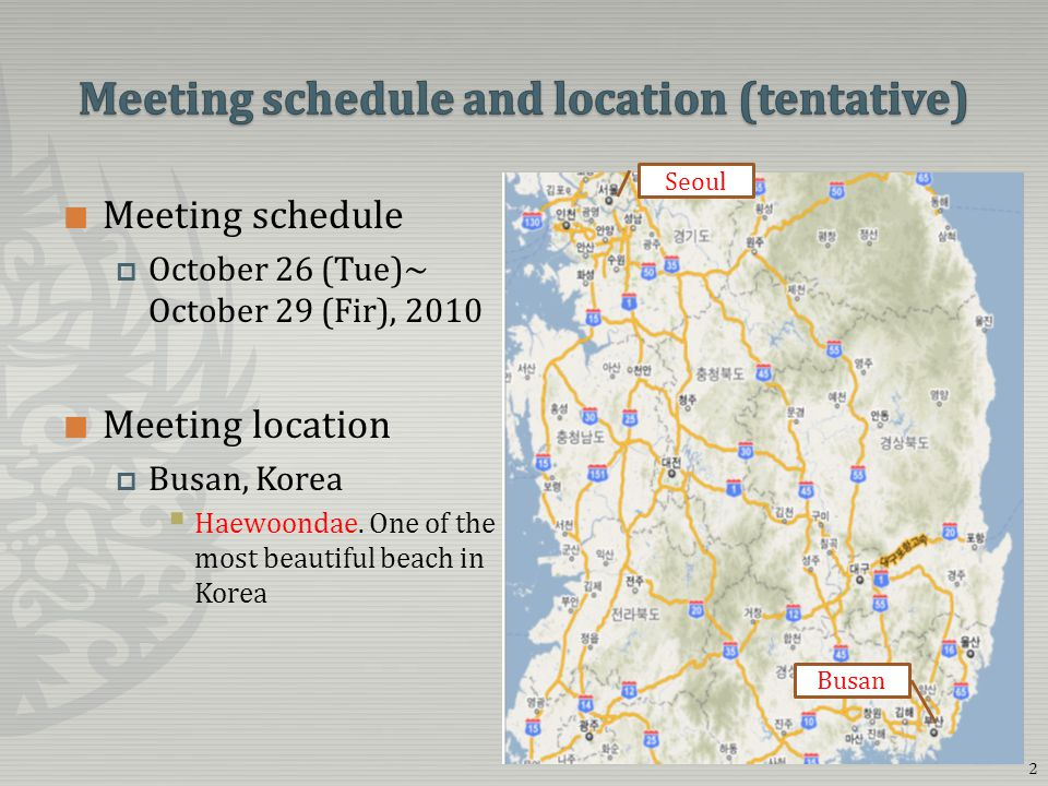 Meeting schedule  October 26 (Tue)~ October 29 (Fir), 2010 Meeting location  Busan, Korea  Haewoondae.