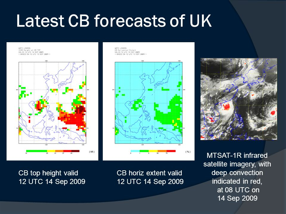 Latest CB forecasts of UK CB top height valid 12 UTC 14 Sep 2009 CB horiz extent valid 12 UTC 14 Sep 2009 MTSAT-1R infrared satellite imagery, with deep convection indicated in red, at 08 UTC on 14 Sep 2009