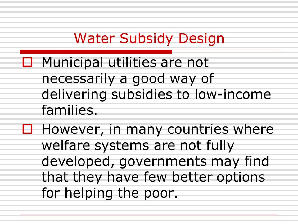 Water Subsidy Design  Municipal utilities are not necessarily a good way of delivering subsidies to low-income families.