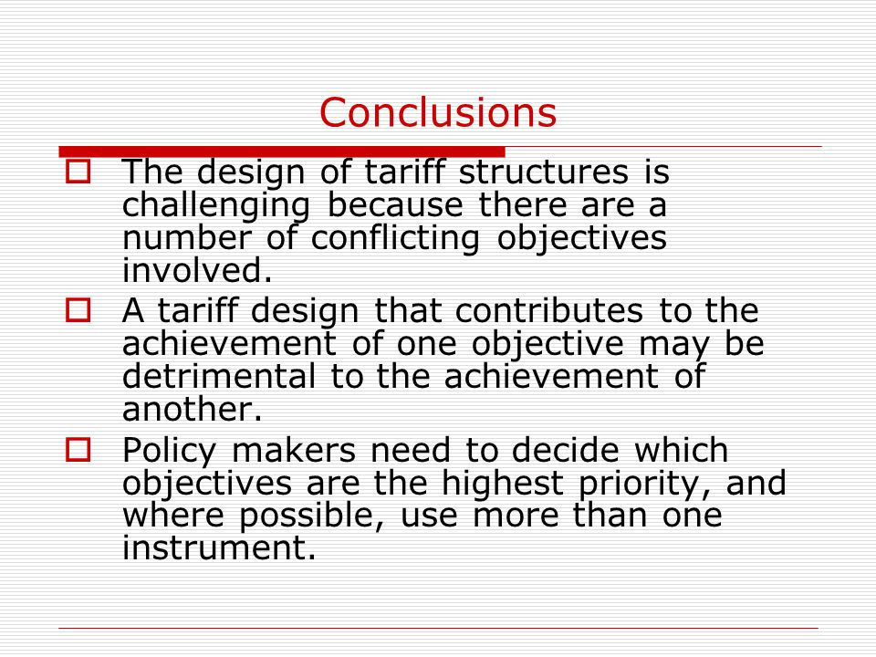 Conclusions  The design of tariff structures is challenging because there are a number of conflicting objectives involved.