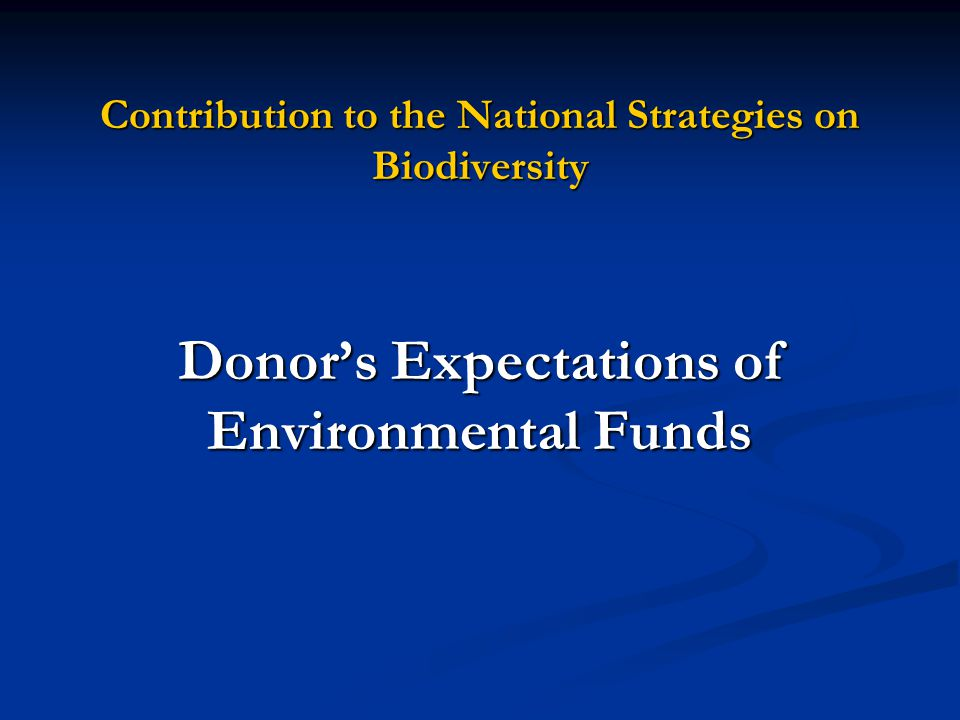 Contribution to the National Strategies on Biodiversity Donor's Expectations of Environmental Funds