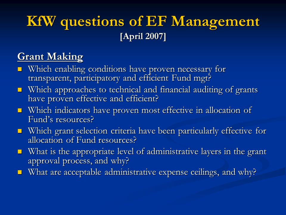KfW questions of EF Management [April 2007] Grant Making Which enabling conditions have proven necessary for transparent, participatory and efficient