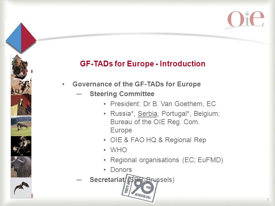 4 GF-TADs for Europe - Introduction Regional Steering Committee (RSC) meetings –Every two years –2005, 2007, 2010, 2012, 2013 –Review epidemiological situation –Review initiatives in the region –Production of recommendations (governance mechanism; prevention and control of priority diseases)