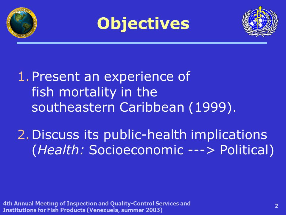 4th Annual Meeting of Inspection and Quality-Control Services and Institutions for Fish Products (Venezuela, summer 2003) 3 Where: Caribbean Region When: 1999