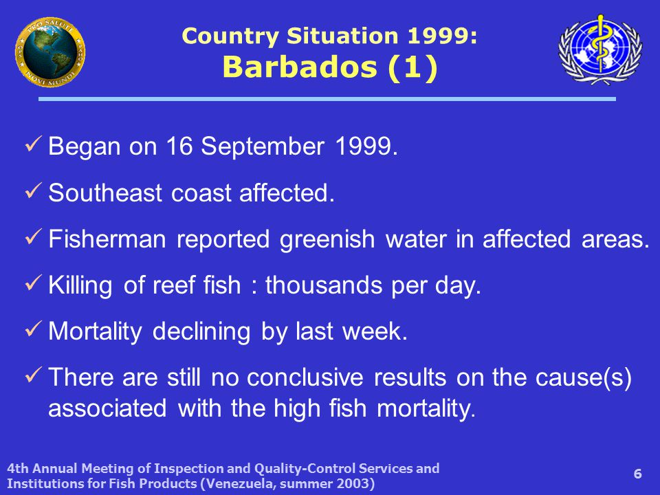 4th Annual Meeting of Inspection and Quality-Control Services and Institutions for Fish Products (Venezuela, summer 2003) 17 The Institute of Marine Affairs (IMA) is investigating fish mortality in Tobago.
