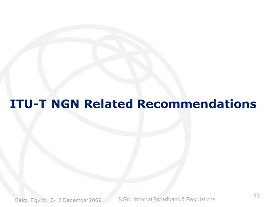 NGN, Internet Broadband & Regulations ITU-T NGN Related Recommendations Cairo, Egypt, December