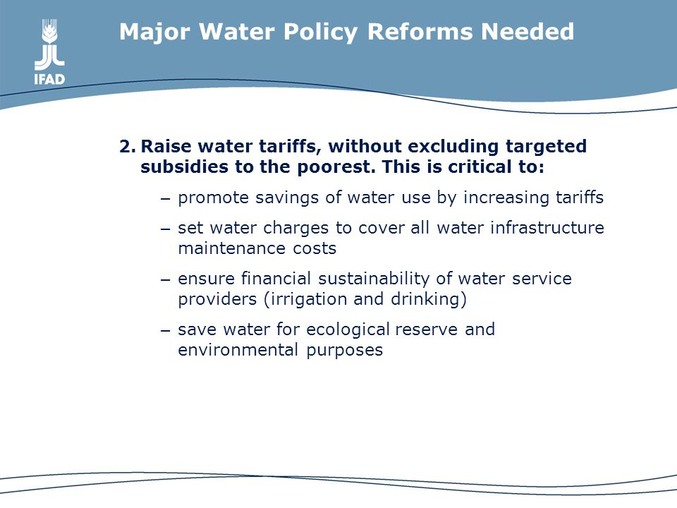 Major Water Policy Reforms Needed 2.Raise water tariffs, without excluding targeted subsidies to the poorest.