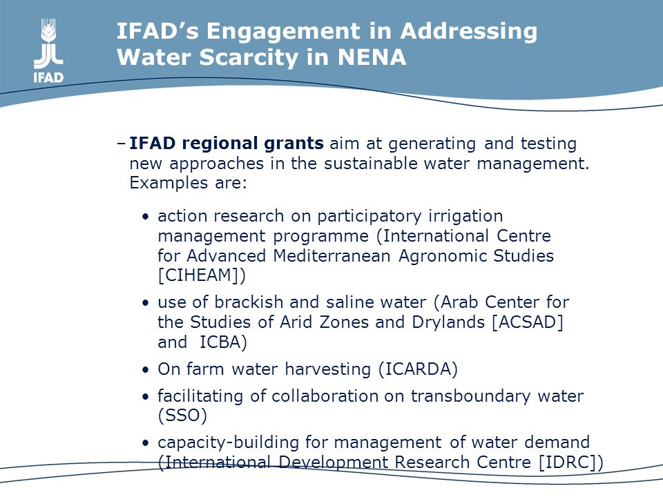 IFAD's Engagement in Addressing Water Scarcity in NENA –IFAD regional grants aim at generating and testing new approaches in the sustainable water management.