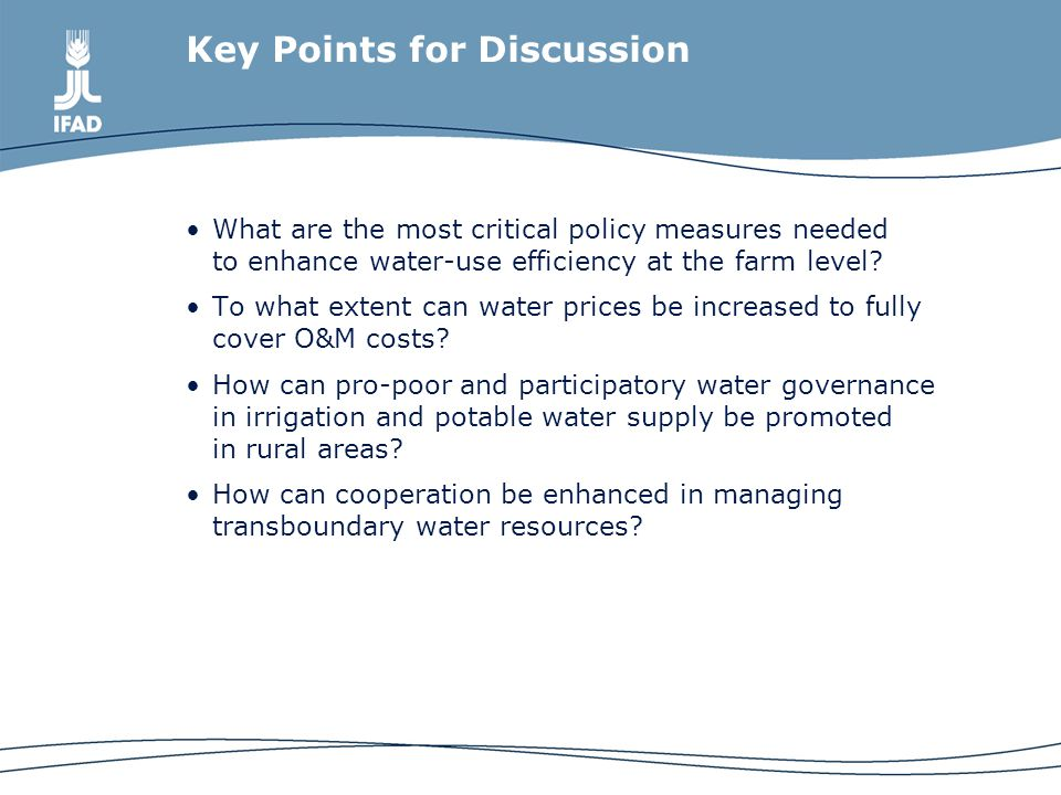 Key Points for Discussion What are the most critical policy measures needed to enhance water-use efficiency at the farm level.